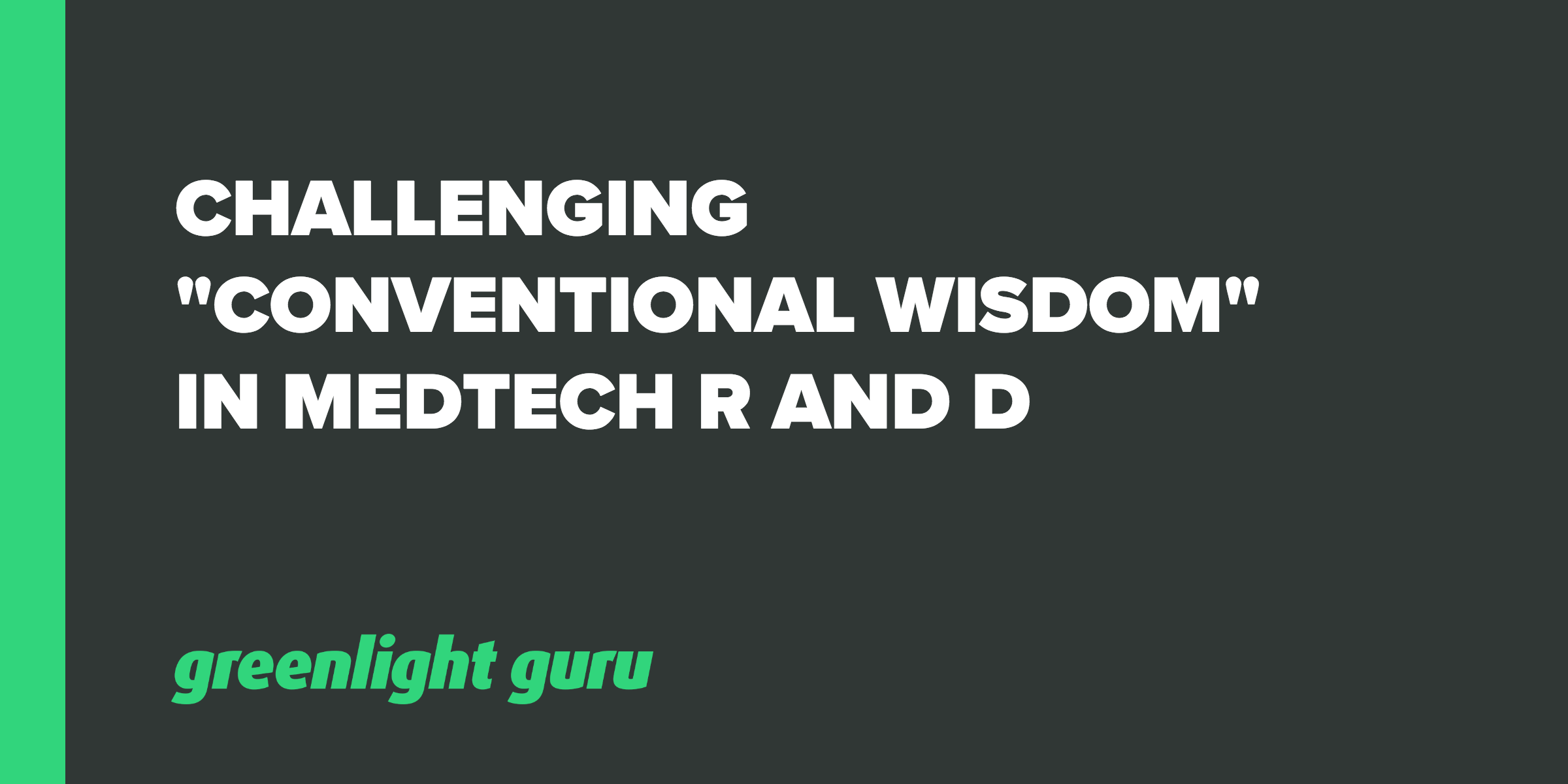 Trouble With Conventional Wisdom Is >> Challenging Conventional Wisdom In Medtech R And D